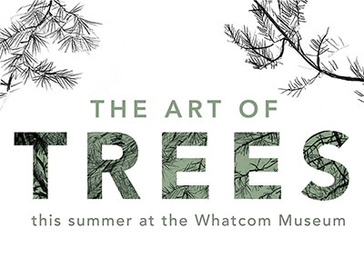 The Art of Trees - at Whatcom Museum